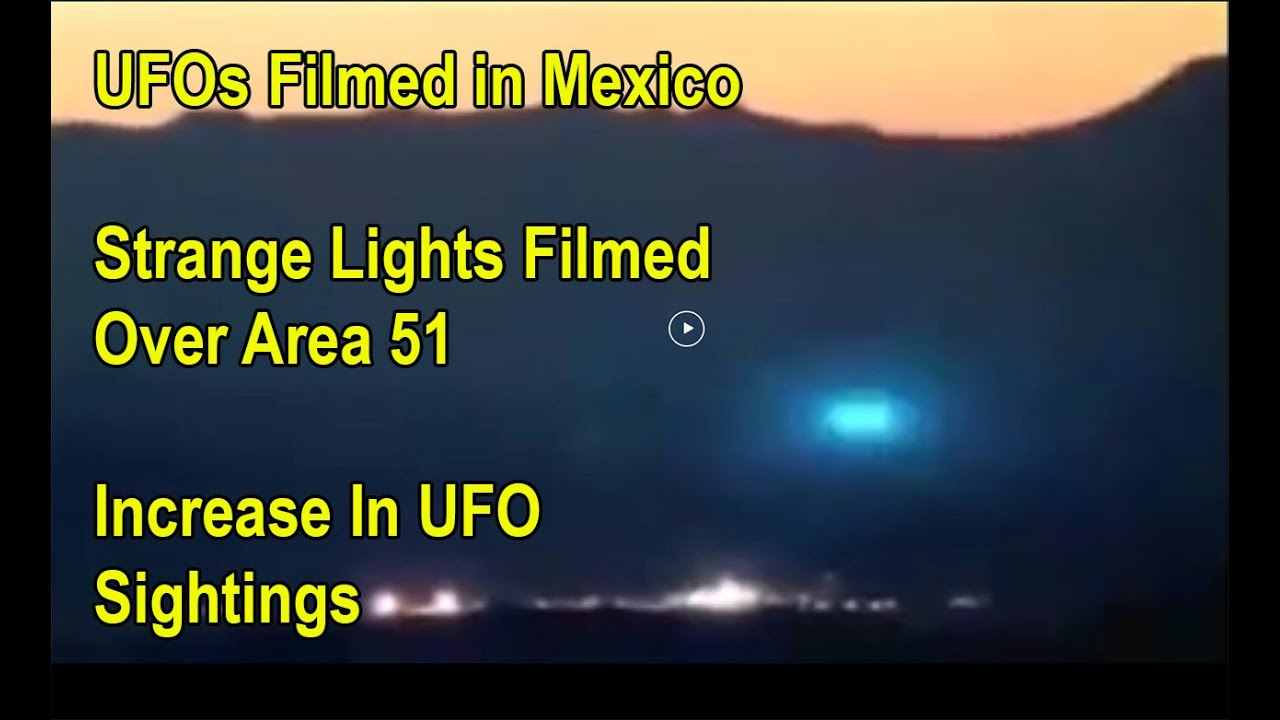 UFO Filmed Over Area 51 – Several UFOs Filmed Over Mexico – UFO Sightings On The Rise